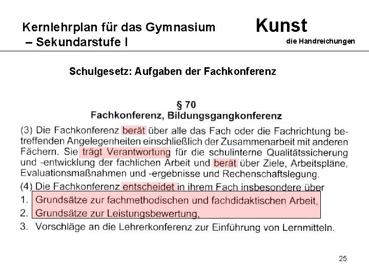 Kernlehrplan für das Gymnasium – Sekundarstufe I Kunst die Handreichungen Schulgesetz: Aufgaben der Fachkonferenz