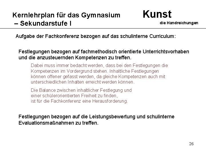 Kernlehrplan für das Gymnasium – Sekundarstufe I Kunst die Handreichungen Aufgabe der Fachkonferenz bezogen