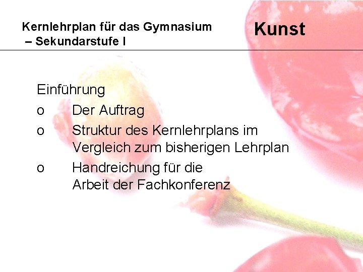 Kernlehrplan für das Gymnasium – Sekundarstufe I Kunst Einführung o Der Auftrag o Struktur