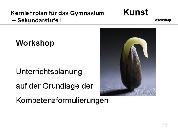 Kernlehrplan für das Gymnasium – Sekundarstufe I Kunst Workshop Unterrichtsplanung auf der Grundlage der