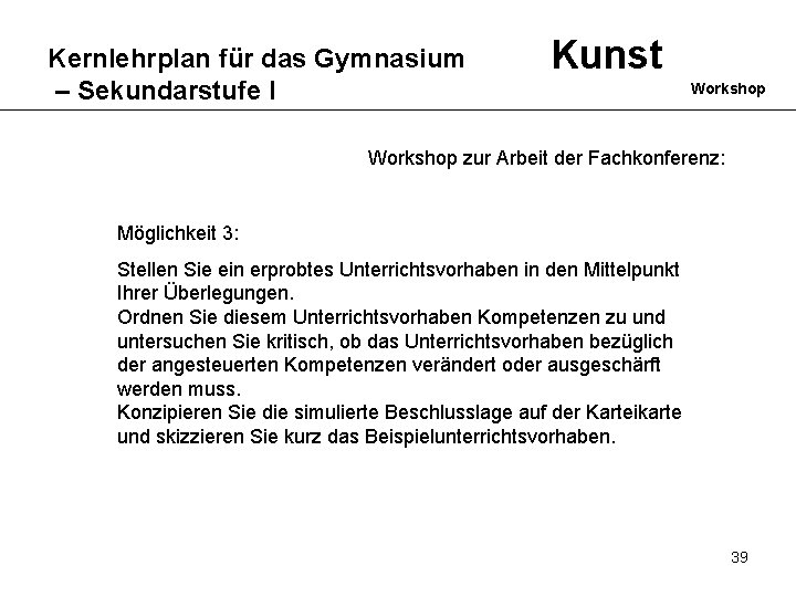 Kernlehrplan für das Gymnasium – Sekundarstufe I Kunst Workshop zur Arbeit der Fachkonferenz: Möglichkeit