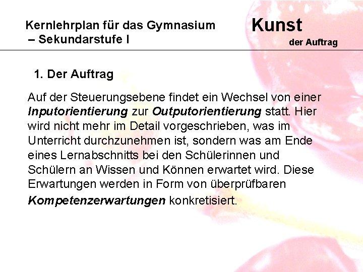 Kernlehrplan für das Gymnasium – Sekundarstufe I Kunst der Auftrag 1. Der Auftrag Auf