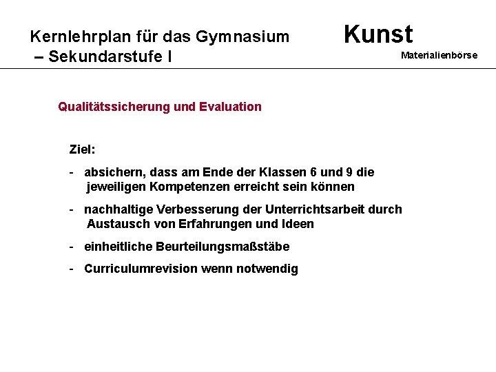 Kernlehrplan für das Gymnasium – Sekundarstufe I Kunst Materialienbörse Qualitätssicherung und Evaluation Ziel: -