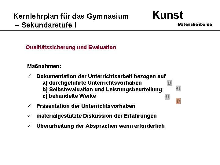 Kernlehrplan für das Gymnasium – Sekundarstufe I Kunst Qualitätssicherung und Evaluation Maßnahmen: ü Dokumentation