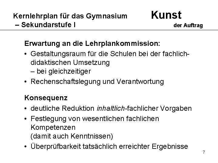 Kernlehrplan für das Gymnasium – Sekundarstufe I Kunst der Auftrag Erwartung an die Lehrplankommission: