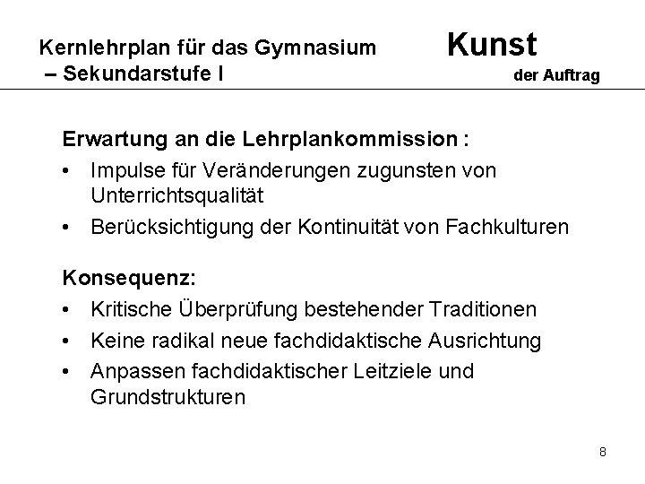 Kernlehrplan für das Gymnasium – Sekundarstufe I Kunst der Auftrag Erwartung an die Lehrplankommission