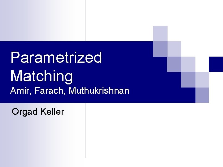Parametrized Matching Amir, Farach, Muthukrishnan Orgad Keller