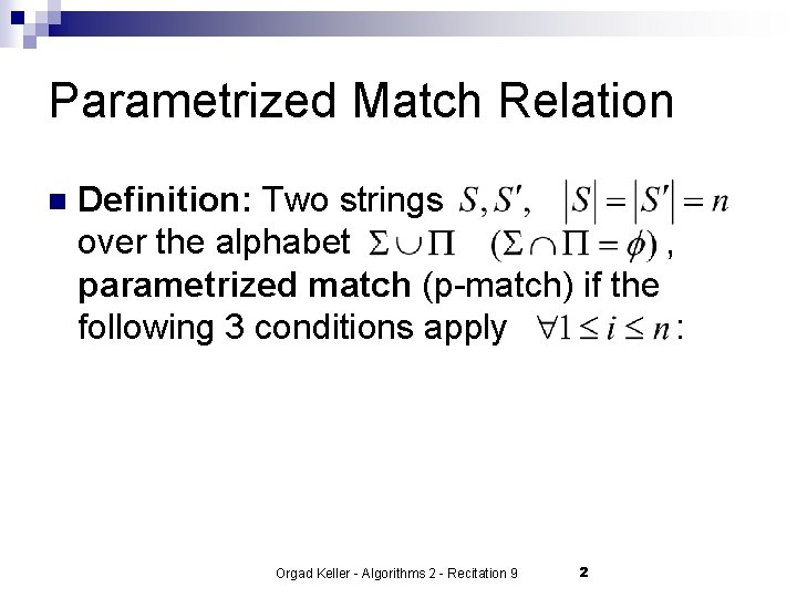 Parametrized Match Relation n Definition: Two strings over the alphabet , parametrized match (p-match)