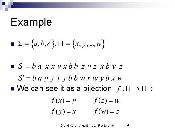 Example n n n We can see it as a bijection Orgad Keller -