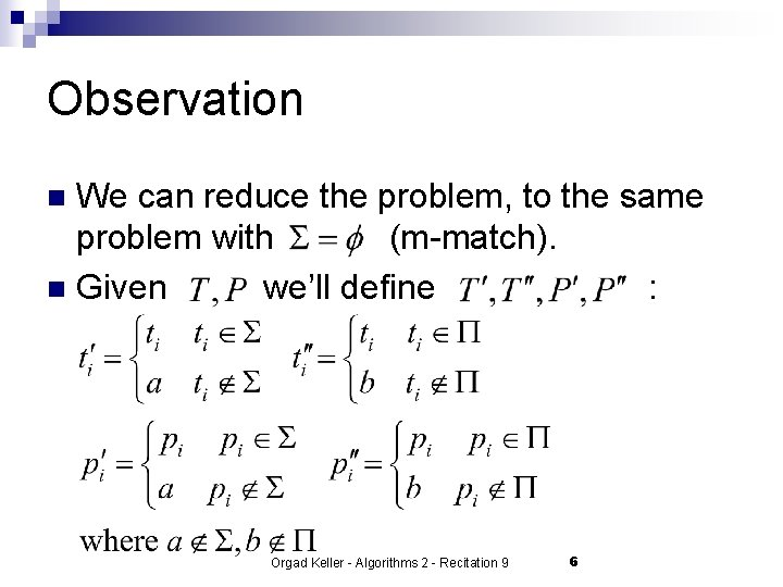 Observation We can reduce the problem, to the same problem with (m-match). n Given