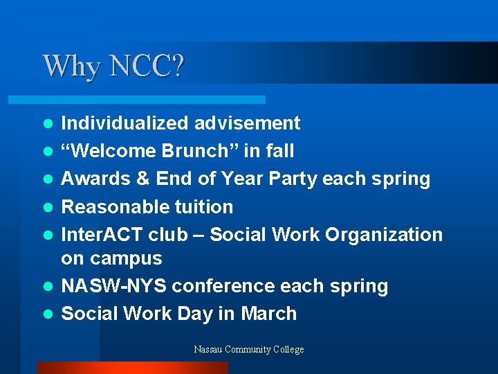 "Why NCC? l l l l Individualized advisement ""Welcome Brunch"" in fall Awards &"