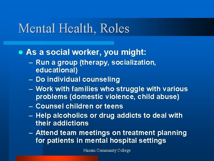 Mental Health, Roles l As a social worker, you might: – Run a group