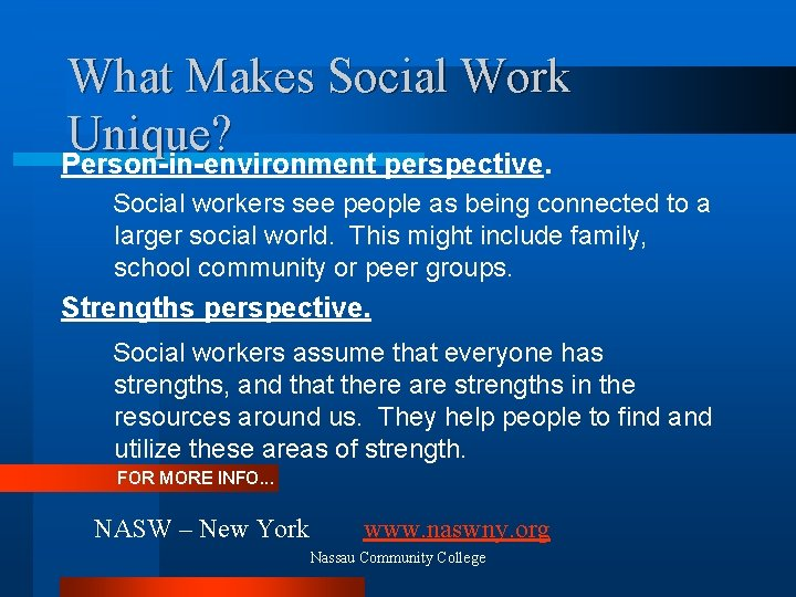 What Makes Social Work Unique? Person-in-environment perspective. Social workers see people as being connected