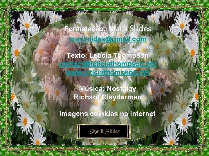 Formatação: Marli Slides marlislides@gmail. com Texto: Letícia Thompson contact@leticiathompson. net www. leticiathompson. net Música: