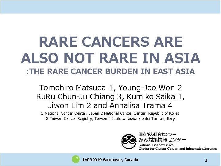 RARE CANCERS ARE ALSO NOT RARE IN ASIA : THE RARE CANCER BURDEN IN