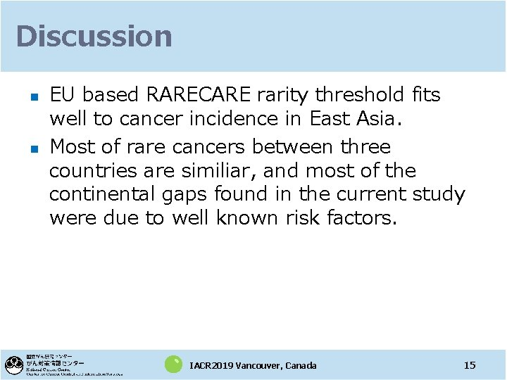 Discussion n n EU based RARECARE rarity threshold fits well to cancer incidence in
