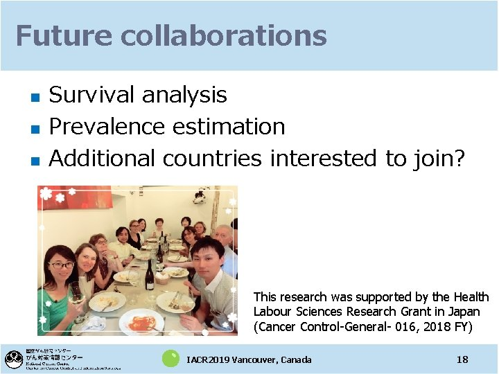 Future collaborations n n n Survival analysis Prevalence estimation Additional countries interested to join?