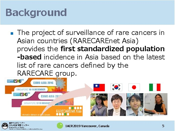 Background n The project of surveillance of rare cancers in Asian countries (RARECAREnet Asia)