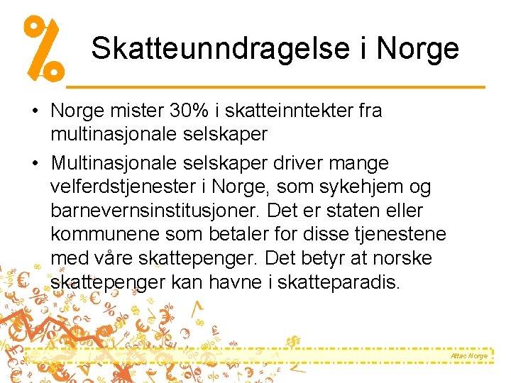 Skatteunndragelse i Norge • Norge mister 30% i skatteinntekter fra multinasjonale selskaper • Multinasjonale