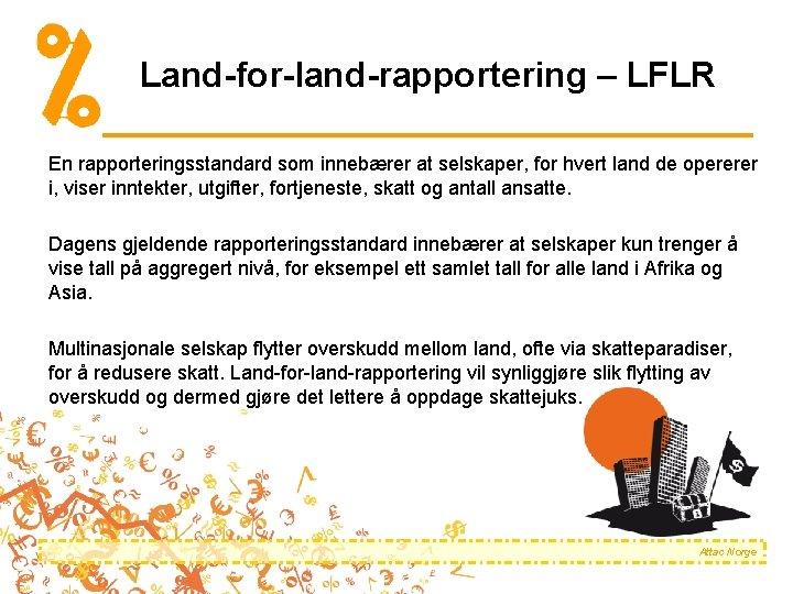 Land-for-land-rapportering – LFLR En rapporteringsstandard som innebærer at selskaper, for hvert land de opererer