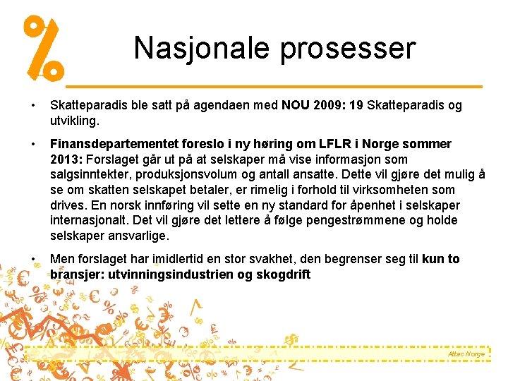 Nasjonale prosesser • Skatteparadis ble satt på agendaen med NOU 2009: 19 Skatteparadis og
