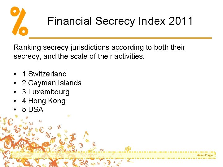 Financial Secrecy Index 2011 Ranking secrecy jurisdictions according to both their secrecy, and the