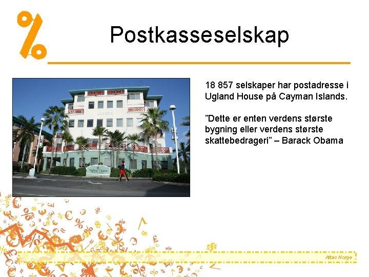 """Postkasseselskap 18 857 selskaper har postadresse i Ugland House på Cayman Islands. """"Dette er"""