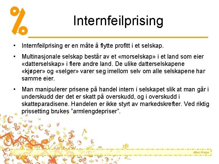 Internfeilprising • Internfeilprising er en måte å flytte profitt i et selskap. • Multinasjonale