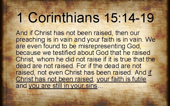 1 Corinthians 15: 14 -19 And if Christ has not been raised, then our