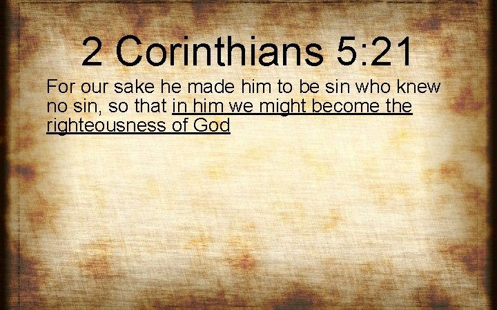 2 Corinthians 5: 21 For our sake he made him to be sin who