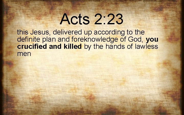 Acts 2: 23 this Jesus, delivered up according to the definite plan and foreknowledge