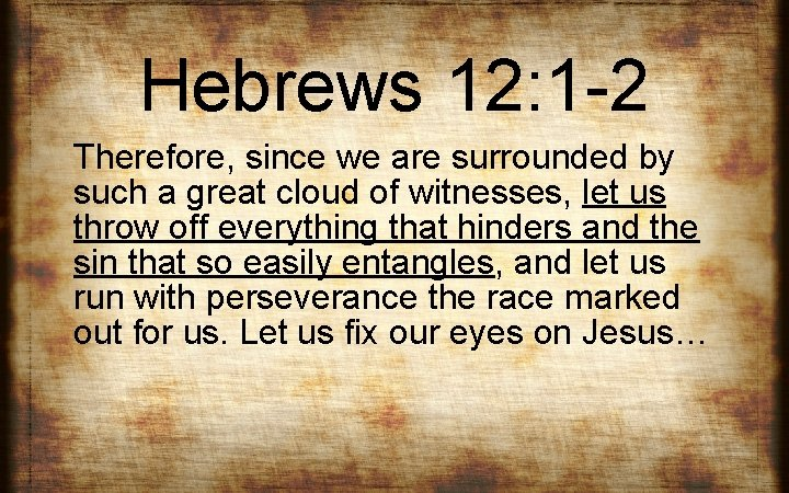 Hebrews 12: 1 -2 Therefore, since we are surrounded by such a great cloud
