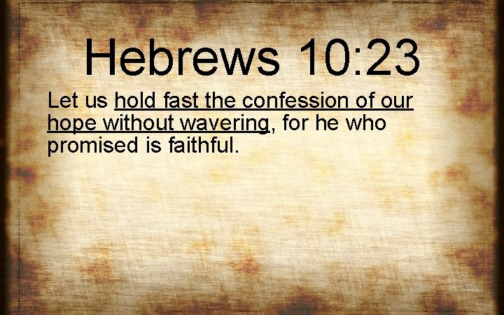 Hebrews 10: 23 Let us hold fast the confession of our hope without wavering,