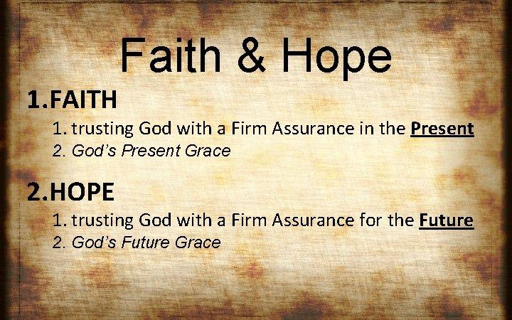 1. FAITH Faith & Hope 1. trusting God with a Firm Assurance in the