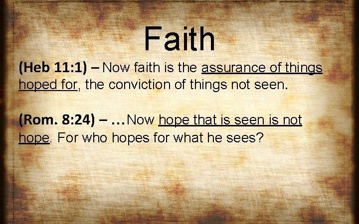 Faith (Heb 11: 1) – Now faith is the assurance of things hoped for,