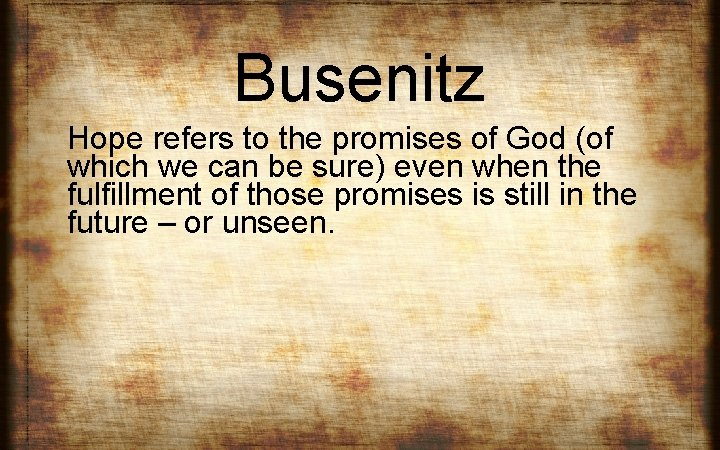 Busenitz Hope refers to the promises of God (of which we can be sure)