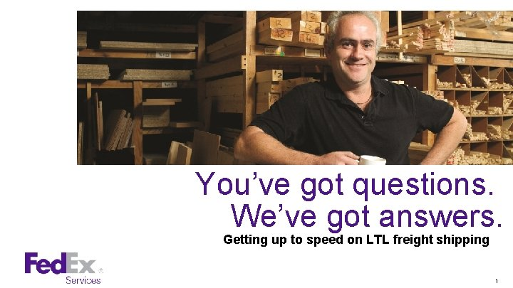 You've got questions. We've got answers. Getting Up to Speed on LTL Freight Shipping