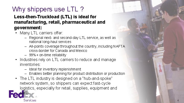 Why shippers use LTL ? Less-then-Truckload (LTL) is ideal for manufacturing, retail, pharmaceutical and