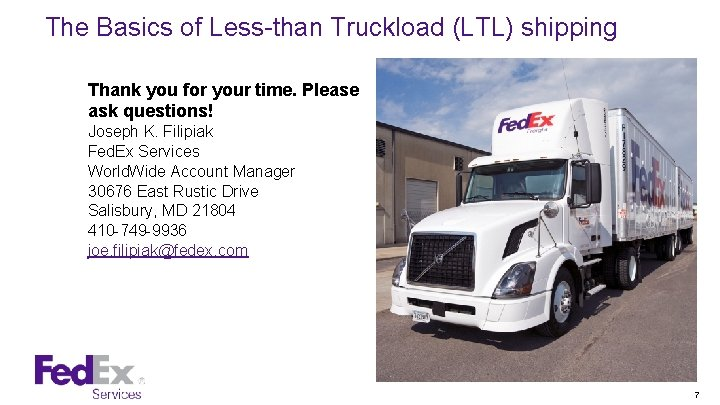 The Basics of Less-than Truckload (LTL) shipping Thank you for your time. Please ask
