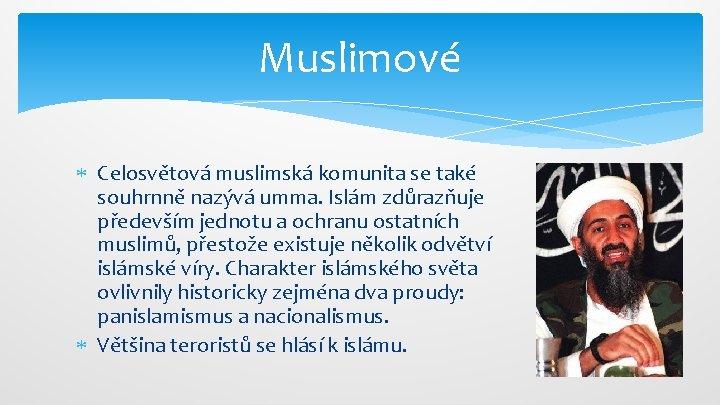 Muslimové Celosvětová muslimská komunita se také souhrnně nazývá umma. Islám zdůrazňuje především jednotu a