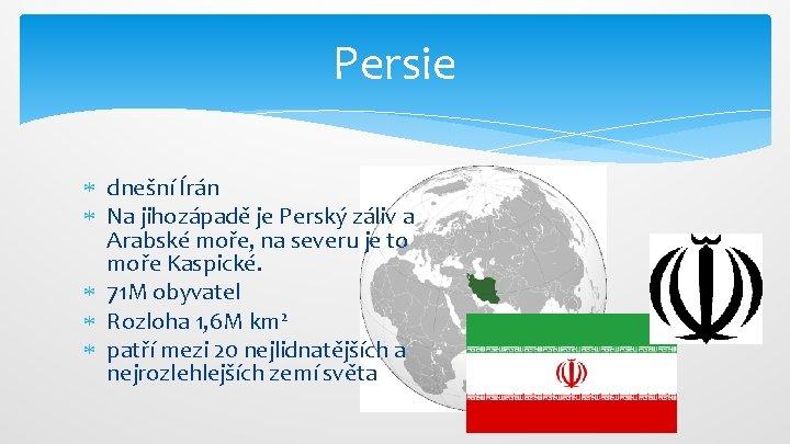 Persie dnešní Írán Na jihozápadě je Perský záliv a Arabské moře, na severu je