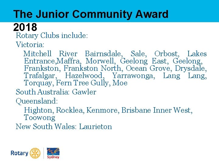 The Junior Community Award 2018 Rotary Clubs include: Victoria: Mitchell River Bairnsdale, Sale, Orbost,