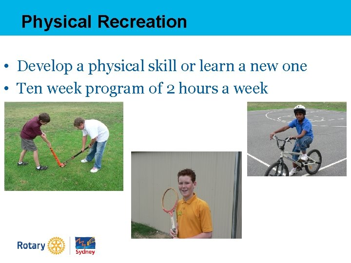 Physical Recreation • Develop a physical skill or learn a new one • Ten