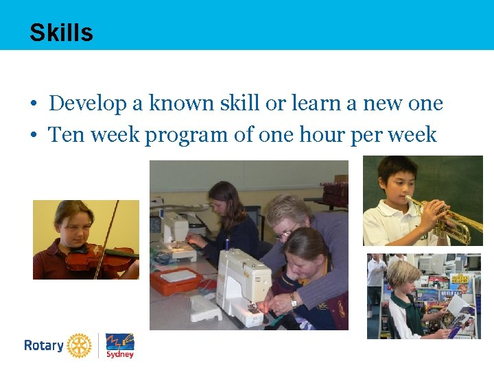 Skills • Develop a known skill or learn a new one • Ten week