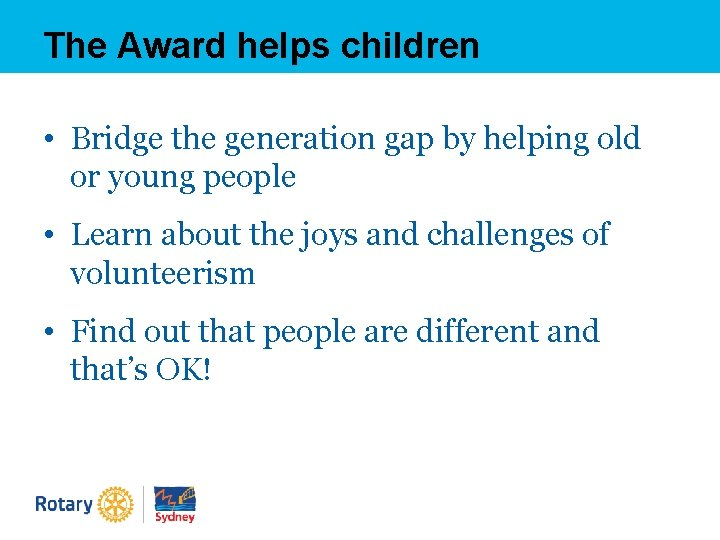 The Award helps children • Bridge the generation gap by helping old or young