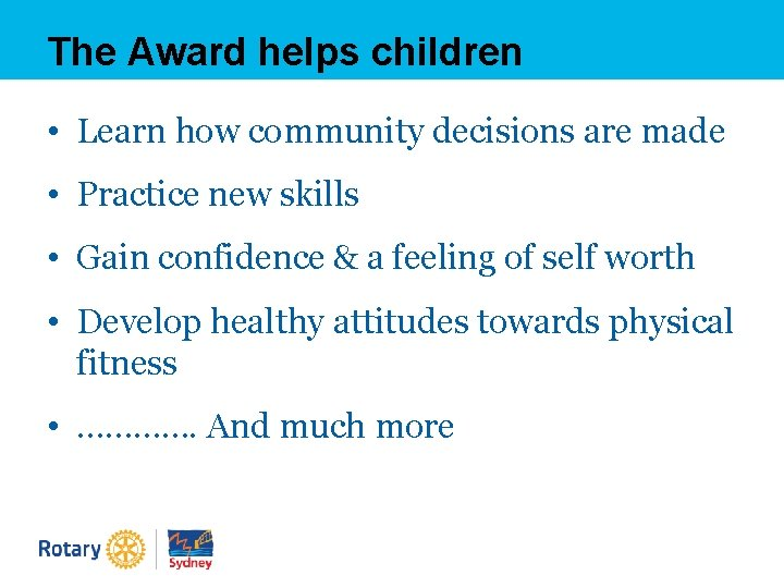 The Award helps children • Learn how community decisions are made • Practice new