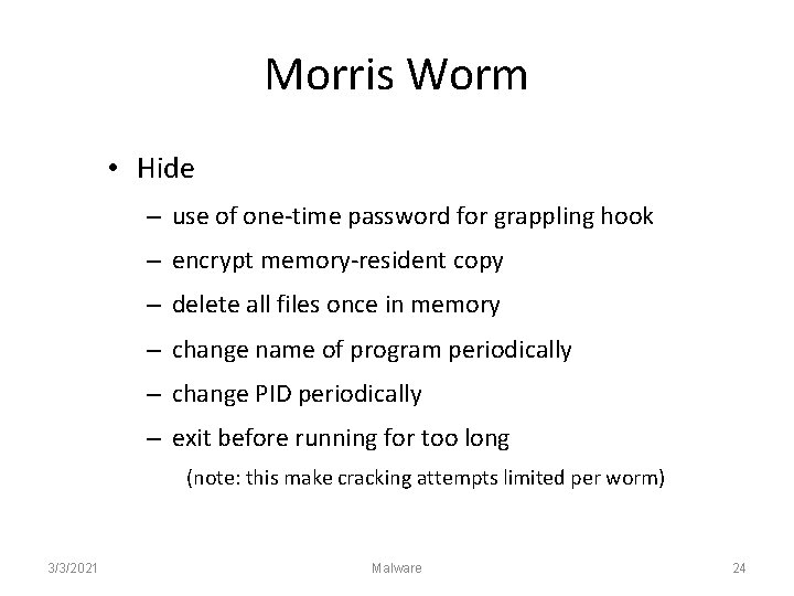 Morris Worm • Hide – use of one-time password for grappling hook – encrypt