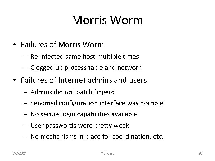 Morris Worm • Failures of Morris Worm – Re-infected same host multiple times –