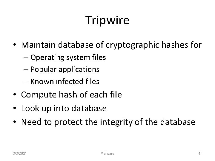 Tripwire • Maintain database of cryptographic hashes for – Operating system files – Popular