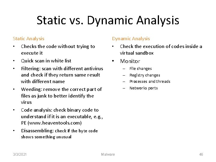 Static vs. Dynamic Analysis Static Analysis • Checks the code without trying to execute